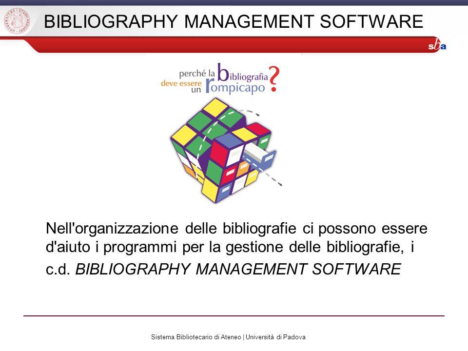 Sistema Bibliotecario di Ateneo | Università di Padova BIBLIOGRAPHY MANAGEMENT SOFTWARE Nell'organizzazione delle bibliografie ci possono essere d'aiu