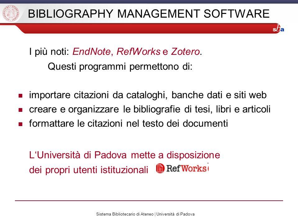 Sistema Bibliotecario di Ateneo | Università di Padova BIBLIOGRAPHY MANAGEMENT SOFTWARE I più noti: EndNote, RefWorks e Zotero. Questi programmi perme