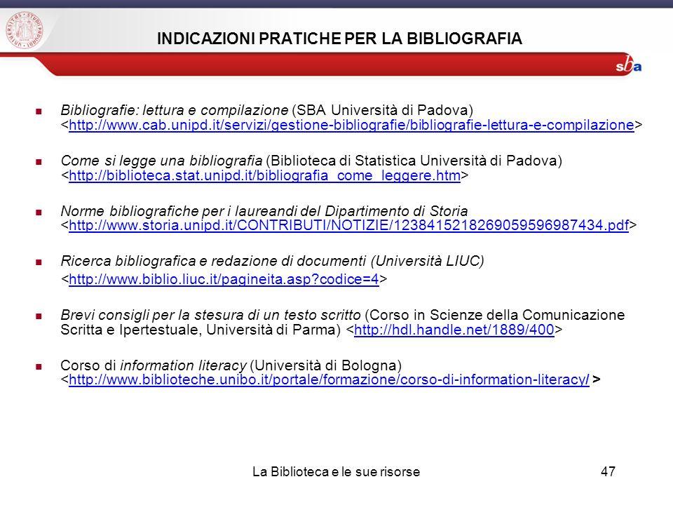 INDICAZIONI PRATICHE PER LA BIBLIOGRAFIA Bibliografie: lettura e compilazione (SBA Università di Padova) http://www.cab.unipd.it/servizi/gestione-bibl