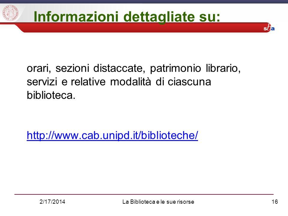 2/17/2014La Biblioteca e le sue risorse16 orari, sezioni distaccate, patrimonio librario, servizi e relative modalità di ciascuna biblioteca.