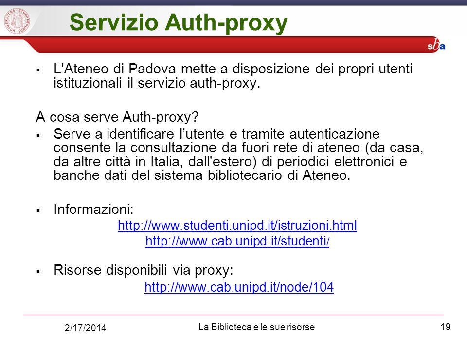 2/17/2014 La Biblioteca e le sue risorse19 Servizio Auth-proxy L Ateneo di Padova mette a disposizione dei propri utenti istituzionali il servizio auth-proxy.