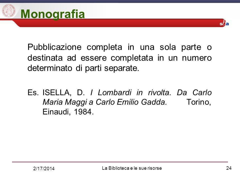 2/17/2014 La Biblioteca e le sue risorse24 Monografia Pubblicazione completa in una sola parte o destinata ad essere completata in un numero determinato di parti separate.
