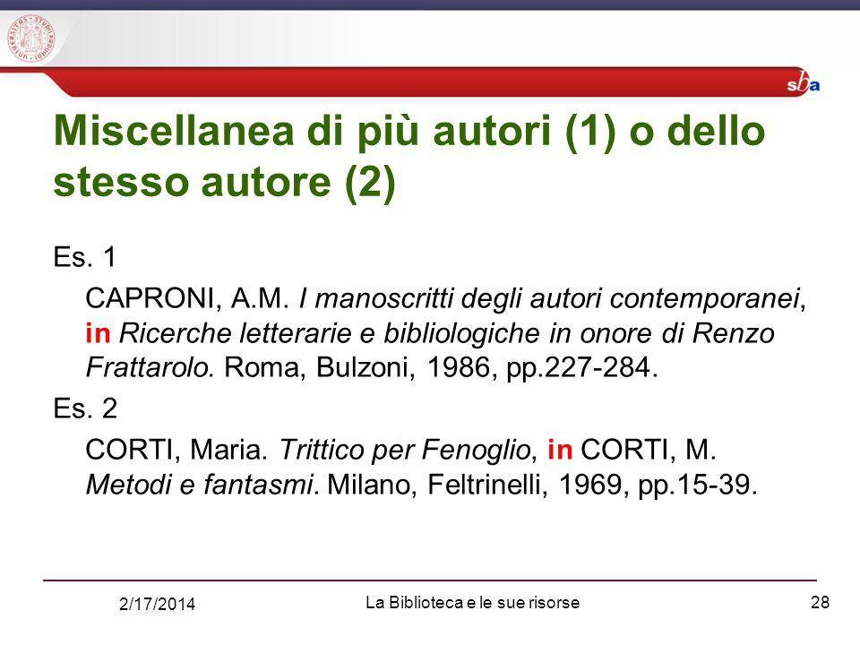 2/17/2014 La Biblioteca e le sue risorse28 Miscellanea di più autori (1) o dello stesso autore (2) Es.