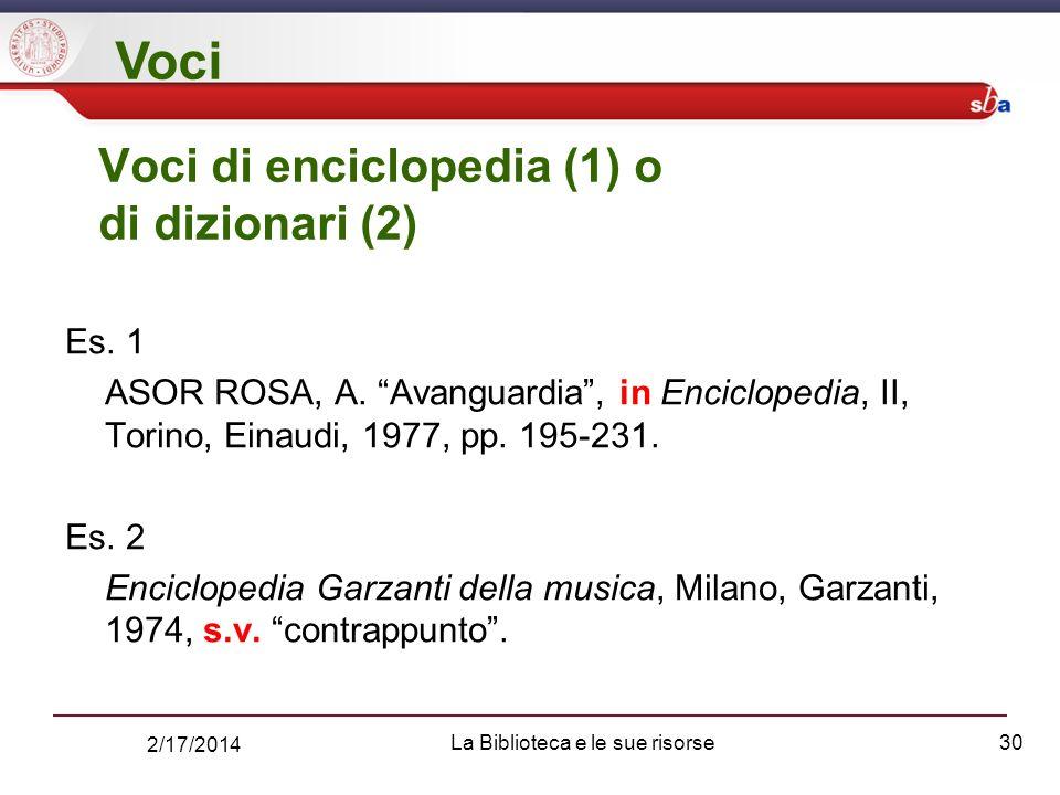 2/17/2014 La Biblioteca e le sue risorse30 Voci di enciclopedia (1) o di dizionari (2) Es.