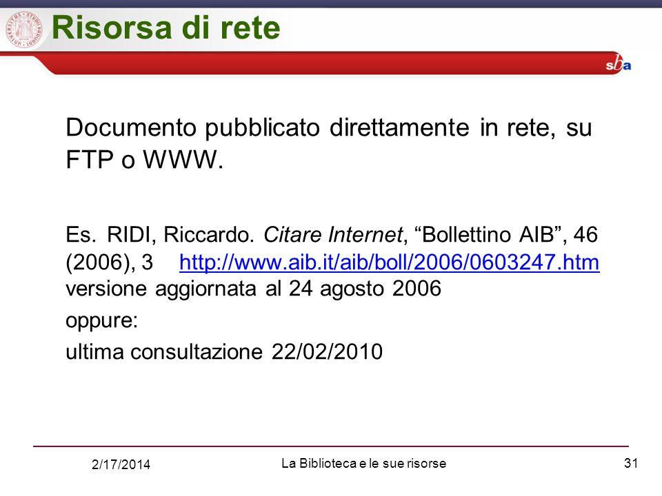 2/17/2014 La Biblioteca e le sue risorse31 Risorsa di rete Documento pubblicato direttamente in rete, su FTP o WWW.
