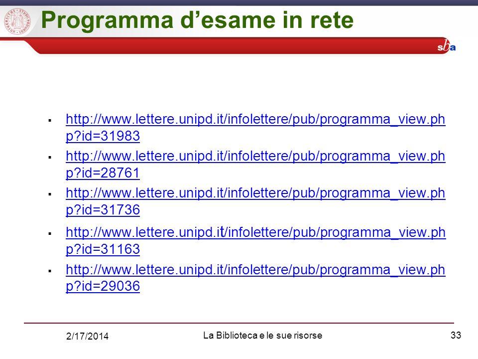 2/17/2014 La Biblioteca e le sue risorse33 Programma desame in rete http://www.lettere.unipd.it/infolettere/pub/programma_view.ph p id=31983 http://www.lettere.unipd.it/infolettere/pub/programma_view.ph p id=31983 http://www.lettere.unipd.it/infolettere/pub/programma_view.ph p id=28761 http://www.lettere.unipd.it/infolettere/pub/programma_view.ph p id=28761 http://www.lettere.unipd.it/infolettere/pub/programma_view.ph p id=31736 http://www.lettere.unipd.it/infolettere/pub/programma_view.ph p id=31736 http://www.lettere.unipd.i t /infolettere/pub/programma_view.ph p id=31163 http://www.lettere.unipd.i t /infolettere/pub/programma_view.ph p id=31163 http://www.lettere.unipd.it/infolettere/pub/programma_view.ph p id=29036 http://www.lettere.unipd.it/infolettere/pub/programma_view.ph p id=29036