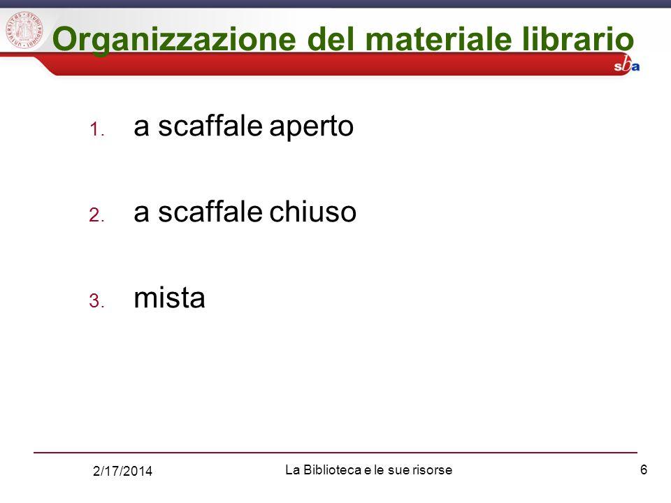 2/17/2014 La Biblioteca e le sue risorse6 Organizzazione del materiale librario 1.