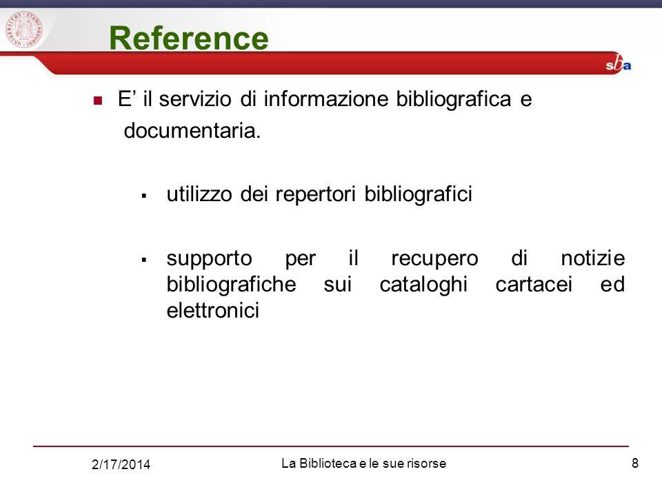2/17/2014 La Biblioteca e le sue risorse8 E il servizio di informazione bibliografica e documentaria.