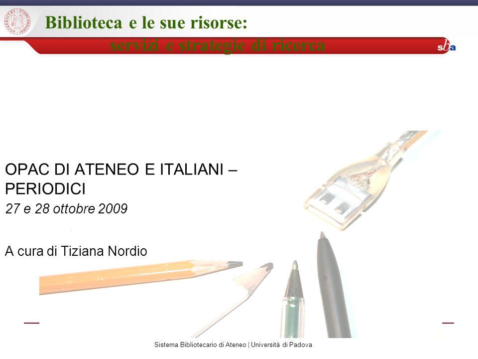 Sistema Bibliotecario di Ateneo | Università di Padova Biblioteca e le sue risorse: servizi e strategie di ricerca OPAC DI ATENEO E ITALIANI – PERIODI