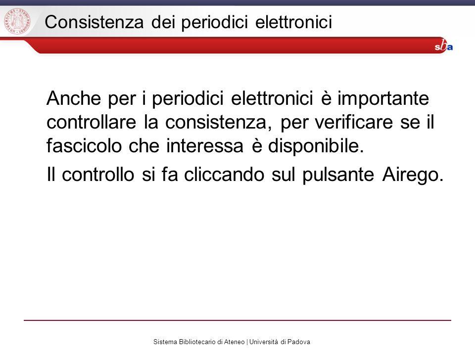 Sistema Bibliotecario di Ateneo | Università di Padova Consistenza dei periodici elettronici Anche per i periodici elettronici è importante controllare la consistenza, per verificare se il fascicolo che interessa è disponibile.