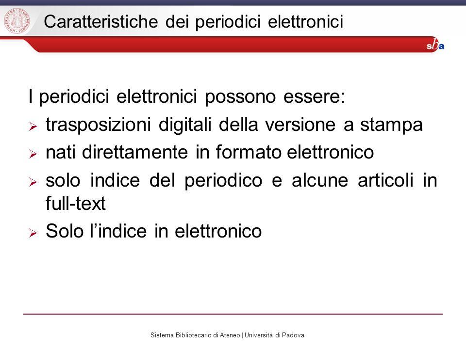 Sistema Bibliotecario di Ateneo | Università di Padova Caratteristiche dei periodici elettronici I periodici elettronici possono essere: trasposizioni