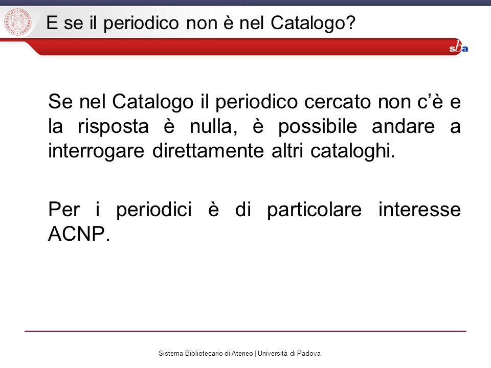 Sistema Bibliotecario di Ateneo | Università di Padova E se il periodico non è nel Catalogo.