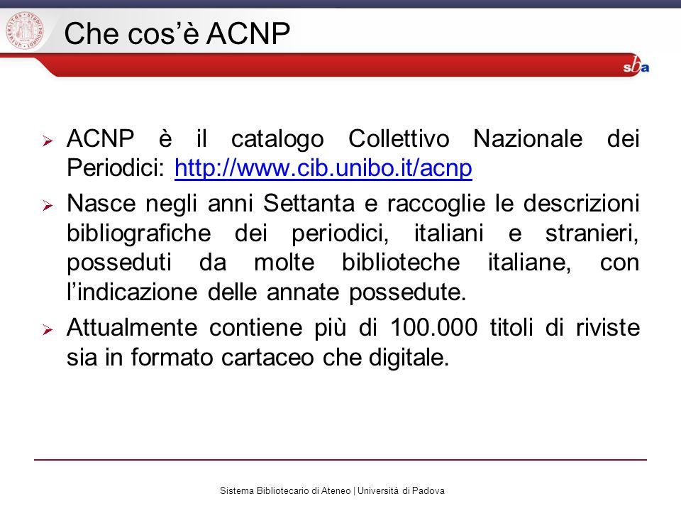 Sistema Bibliotecario di Ateneo | Università di Padova Che cosè ACNP ACNP è il catalogo Collettivo Nazionale dei Periodici: http://www.cib.unibo.it/ac