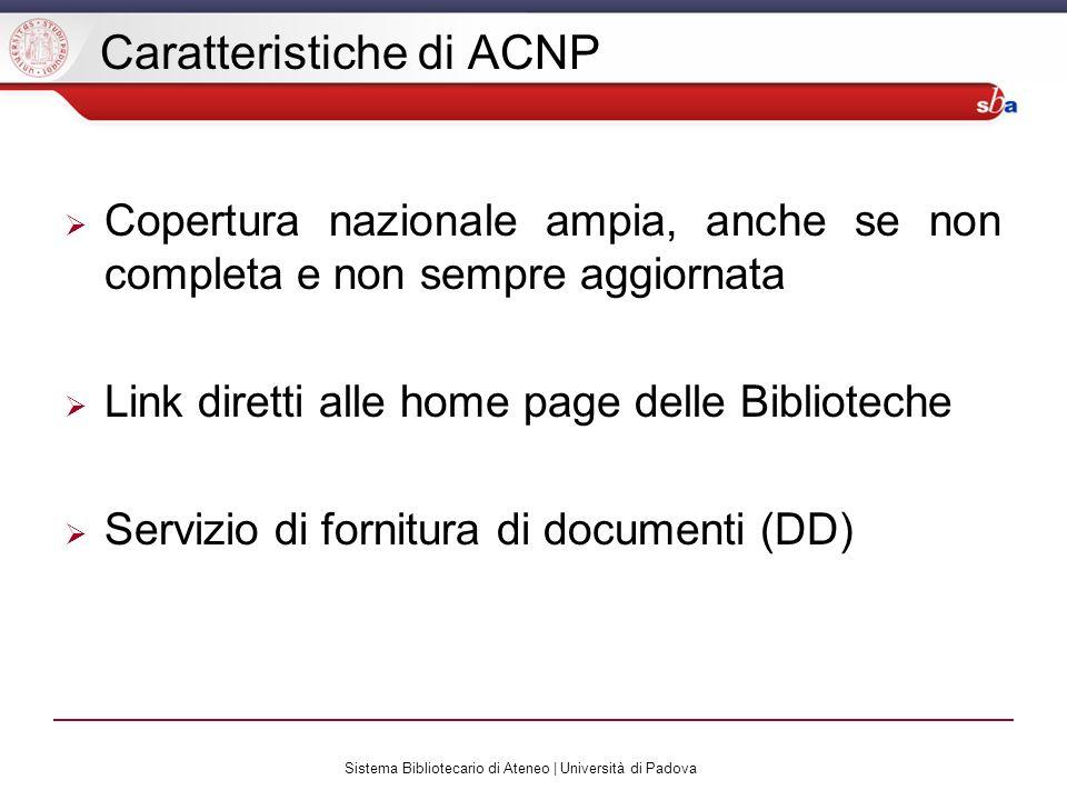 Sistema Bibliotecario di Ateneo | Università di Padova Caratteristiche di ACNP Copertura nazionale ampia, anche se non completa e non sempre aggiornat