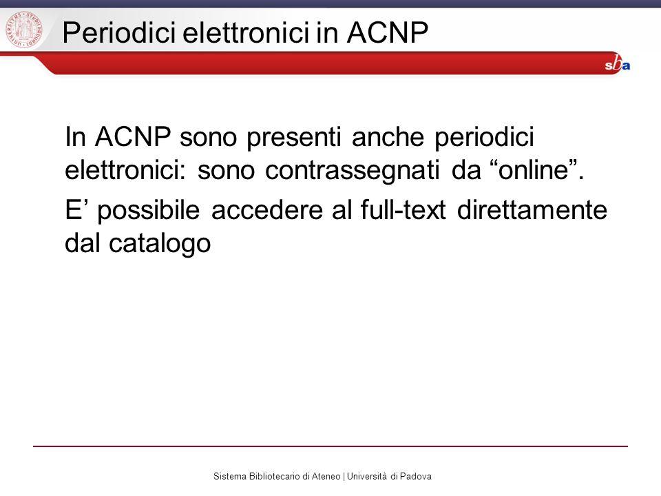 Sistema Bibliotecario di Ateneo | Università di Padova Periodici elettronici in ACNP In ACNP sono presenti anche periodici elettronici: sono contrassegnati da online.