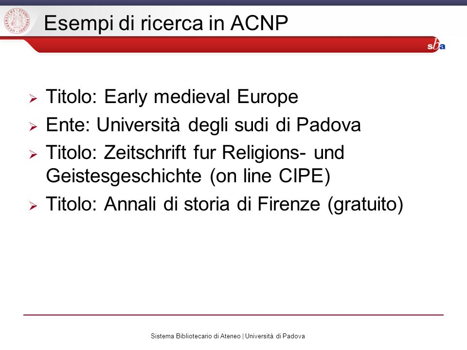 Sistema Bibliotecario di Ateneo | Università di Padova Esempi di ricerca in ACNP Titolo: Early medieval Europe Ente: Università degli sudi di Padova T