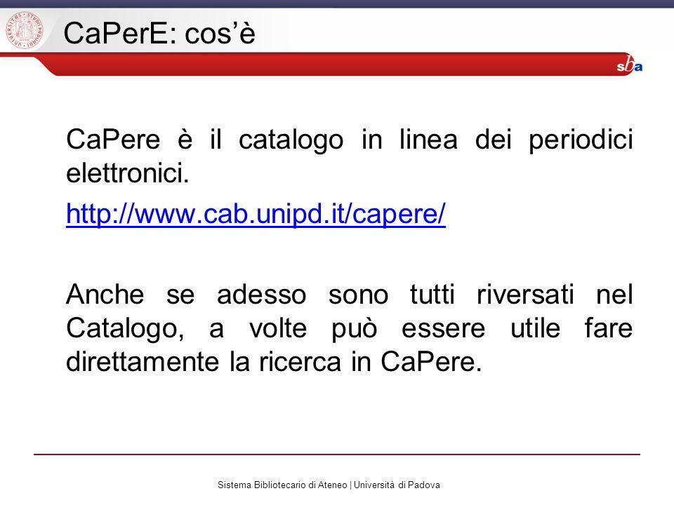 Sistema Bibliotecario di Ateneo | Università di Padova CaPerE: cosè CaPere è il catalogo in linea dei periodici elettronici. http://www.cab.unipd.it/c