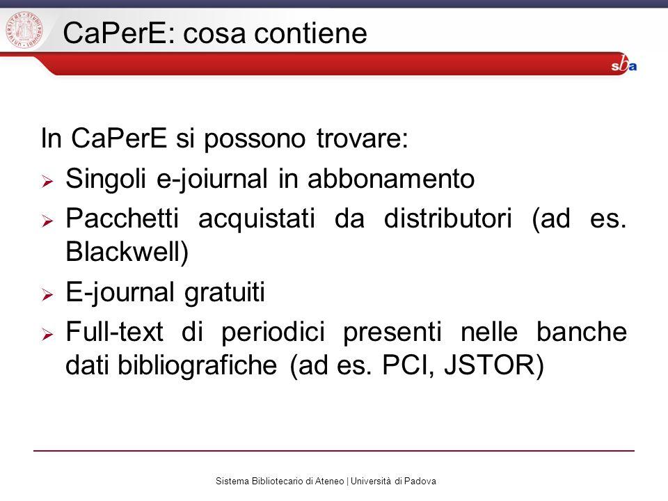 Sistema Bibliotecario di Ateneo | Università di Padova CaPerE: cosa contiene In CaPerE si possono trovare: Singoli e-joiurnal in abbonamento Pacchetti acquistati da distributori (ad es.