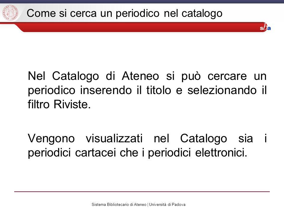Sistema Bibliotecario di Ateneo | Università di Padova Come si cerca un periodico nel catalogo Nel Catalogo di Ateneo si può cercare un periodico inserendo il titolo e selezionando il filtro Riviste.