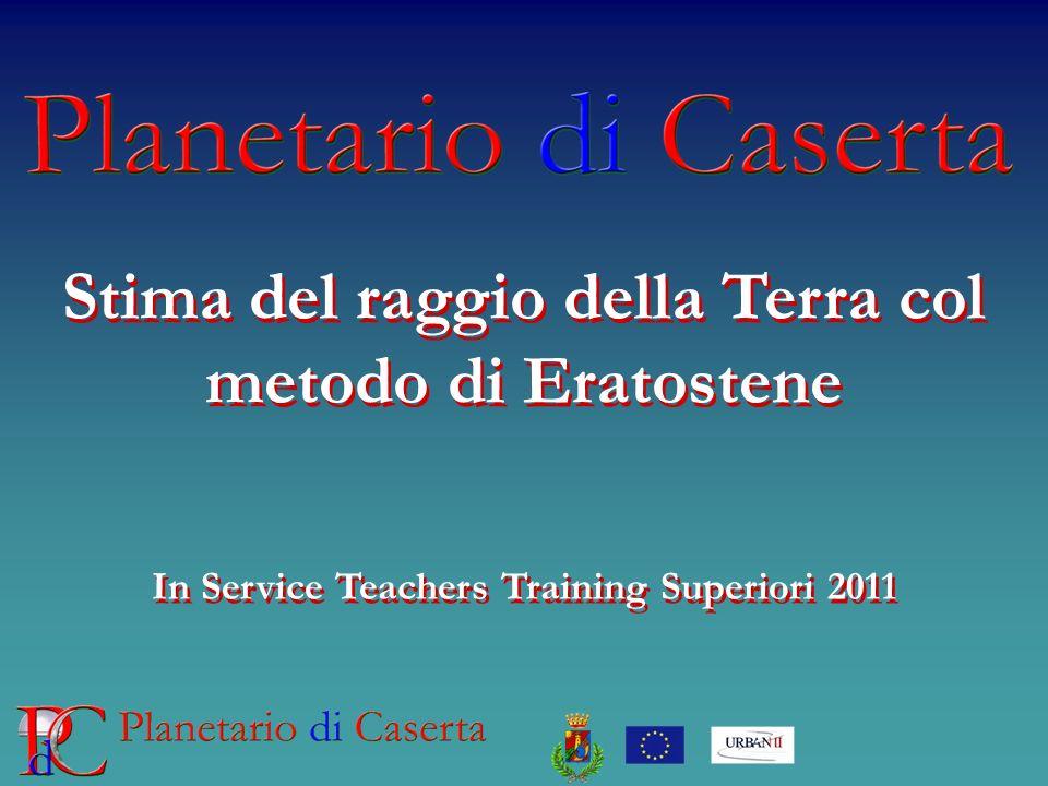 Stima del raggio della Terra col metodo di Eratostene In Service Teachers Training Superiori 2011 Stima del raggio della Terra col metodo di Eratosten