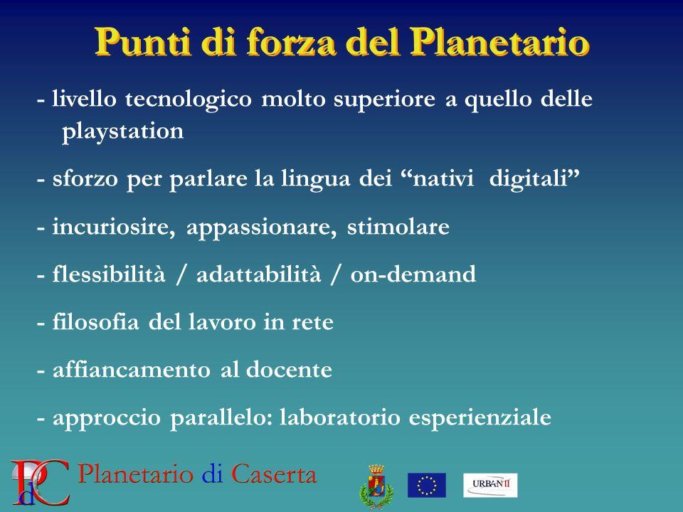 Punti di forza del Planetario - livello tecnologico molto superiore a quello delle playstation - sforzo per parlare la lingua dei nativi digitali - in