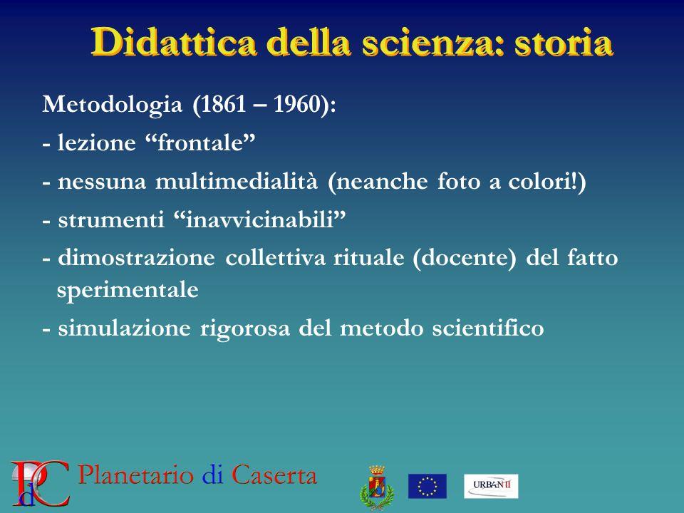 Didattica della scienza: storia Metodologia (1861 – 1960): - lezione frontale - nessuna multimedialità (neanche foto a colori!) - strumenti inavvicina