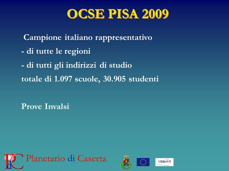 OCSE PISA 2009 Campione italiano rappresentativo - di tutte le regioni - di tutti gli indirizzi di studio totale di 1.097 scuole, 30.905 studenti Prov