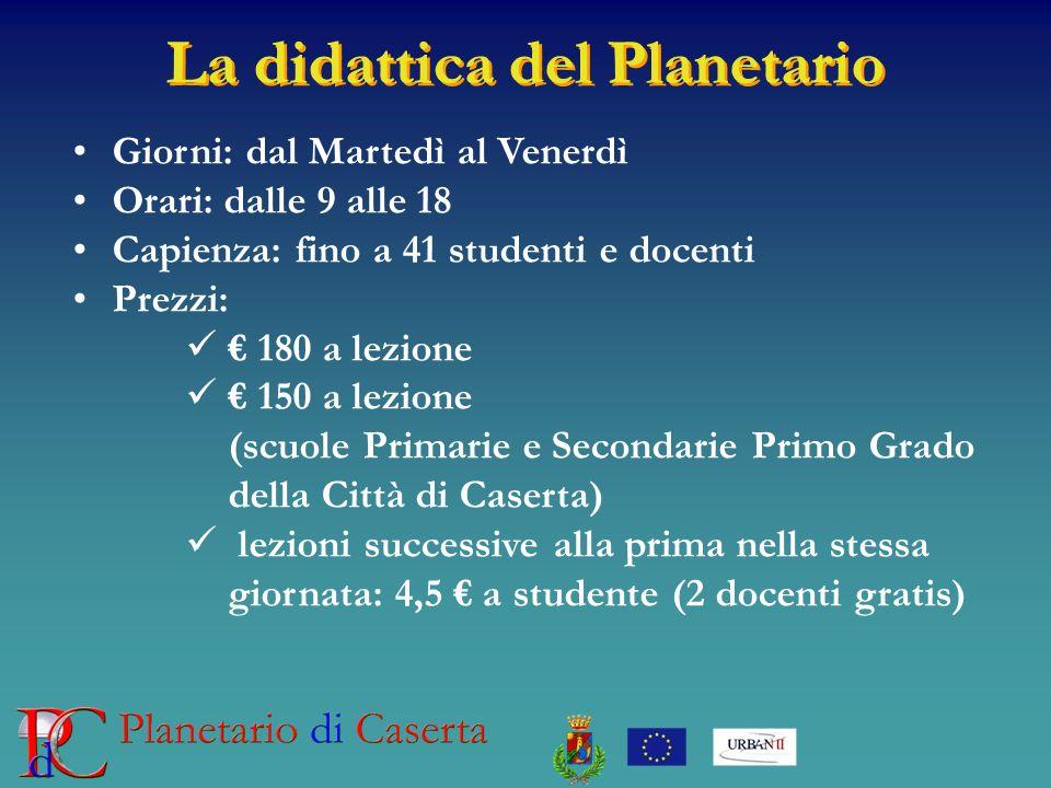 La didattica del Planetario Giorni: dal Martedì al Venerdì Orari: dalle 9 alle 18 Capienza: fino a 41 studenti e docenti Prezzi: 180 a lezione 150 a l
