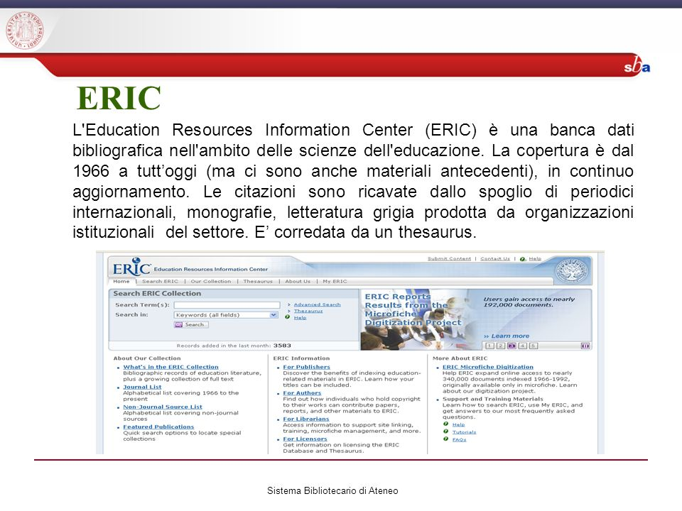 ERIC L Education Resources Information Center (ERIC) è una banca dati bibliografica nell ambito delle scienze dell educazione.