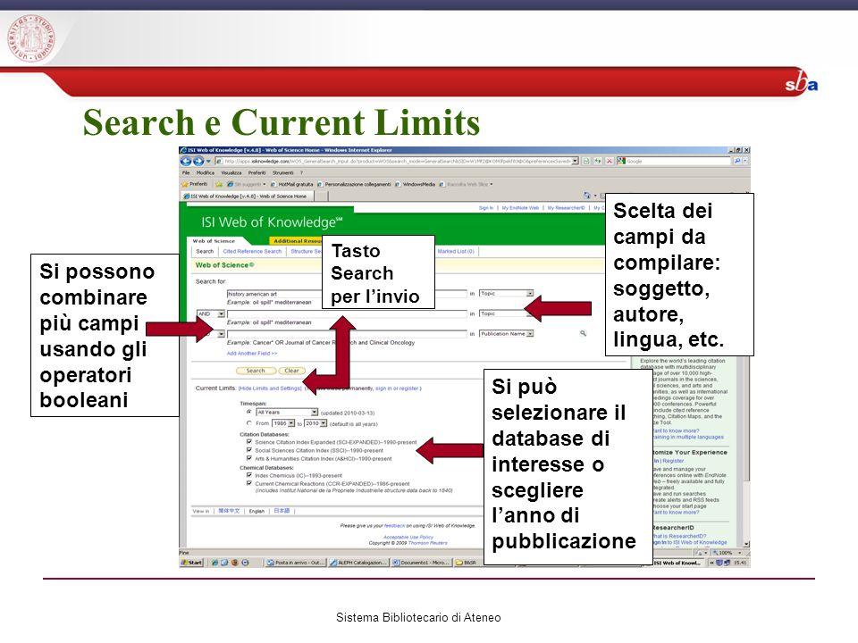 Search e Current Limits Sistema Bibliotecario di Ateneo Tasto Search per linvio Si possono combinare più campi usando gli operatori booleani Scelta dei campi da compilare: soggetto, autore, lingua, etc.