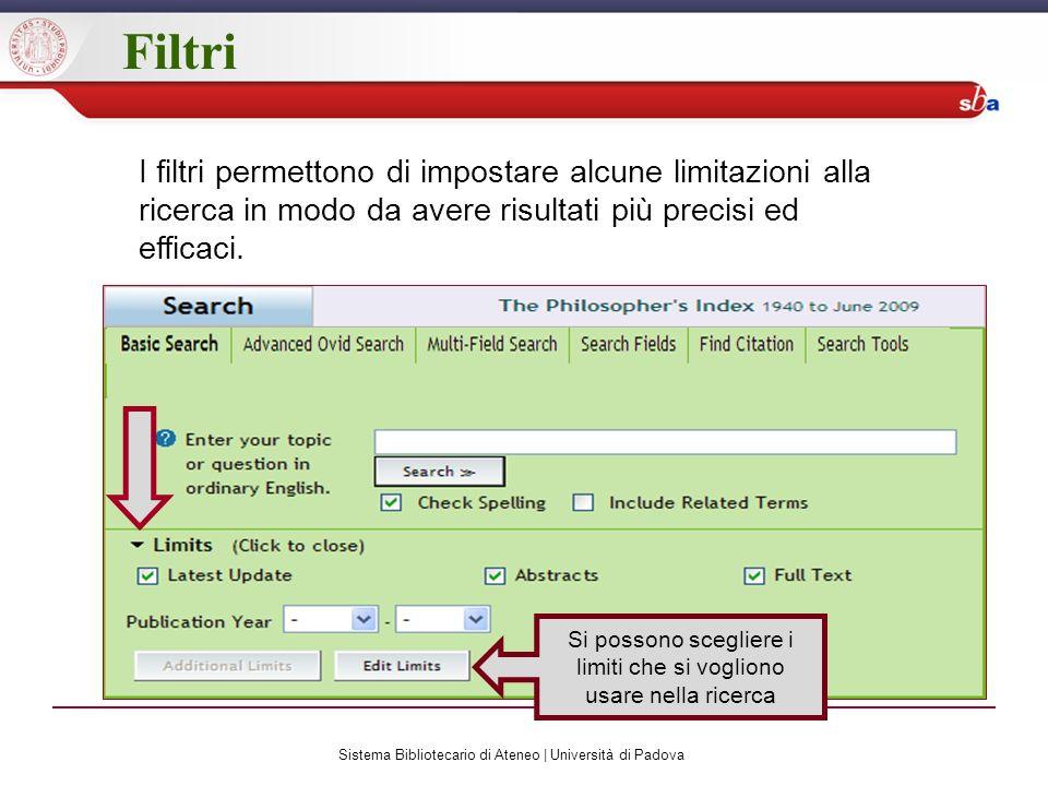 Sistema Bibliotecario di Ateneo | Università di Padova Filtri I filtri permettono di impostare alcune limitazioni alla ricerca in modo da avere risultati più precisi ed efficaci.