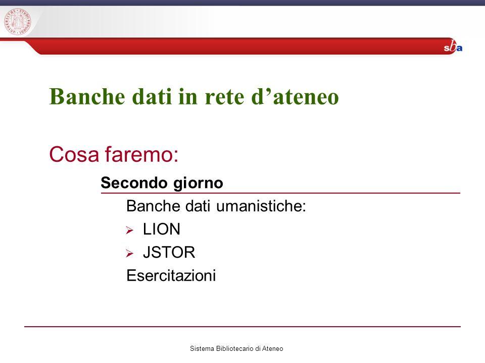 Secondo giorno Banche dati umanistiche: LION JSTOR Esercitazioni Banche dati in rete dateneo Cosa faremo: Sistema Bibliotecario di Ateneo