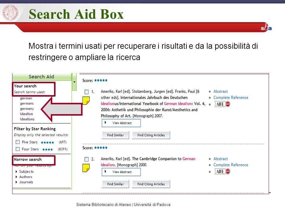 Search Aid Box Mostra i termini usati per recuperare i risultati e da la possibilità di restringere o ampliare la ricerca Sistema Bibliotecario di Ateneo | Università di Padova