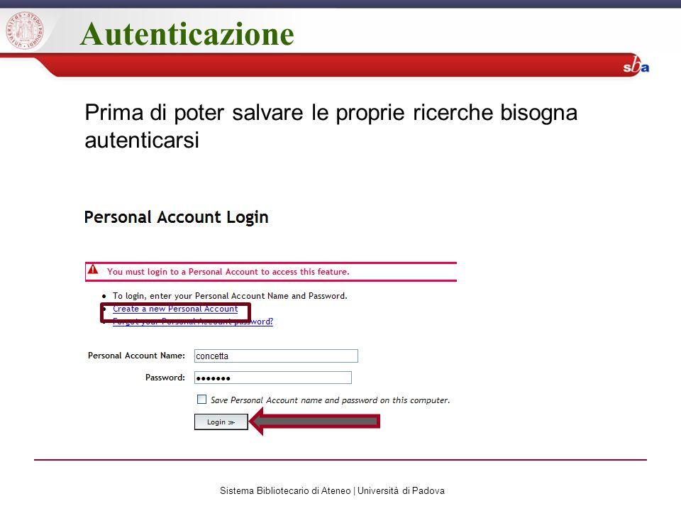 Autenticazione Prima di poter salvare le proprie ricerche bisogna autenticarsi Sistema Bibliotecario di Ateneo | Università di Padova