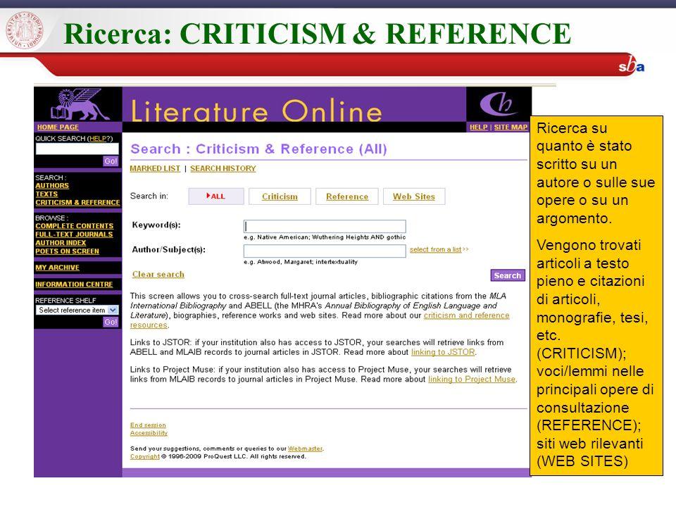 Ricerca: CRITICISM & REFERENCE Ricerca su quanto è stato scritto su un autore o sulle sue opere o su un argomento.