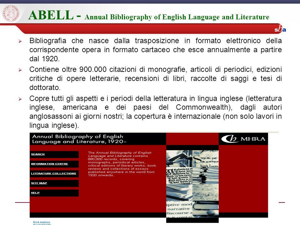 ABELL - Annual Bibliography of English Language and Literature Bibliografia che nasce dalla trasposizione in formato elettronico della corrispondente opera in formato cartaceo che esce annualmente a partire dal 1920.