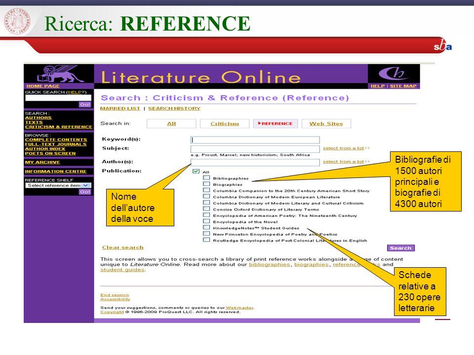 Ricerca: REFERENCE Bibliografie di 1500 autori principali e biografie di 4300 autori Nome dellautore della voce Schede relative a 230 opere letterarie