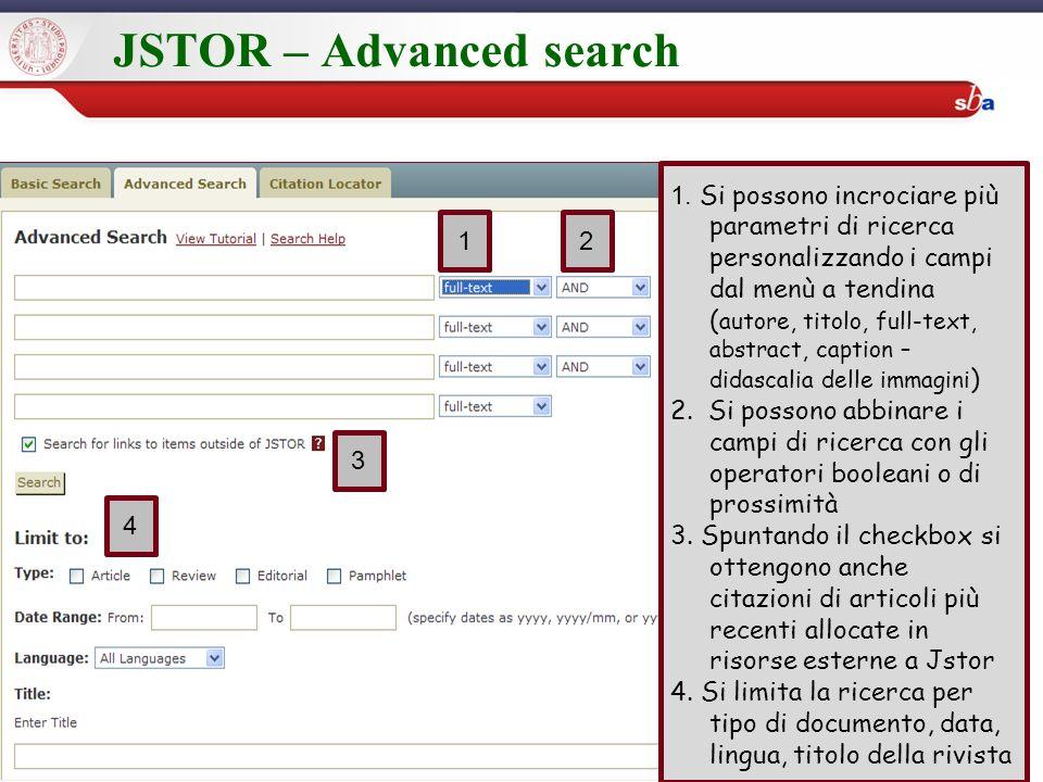 JSTOR – Advanced search 17/02/201493 Jstor 1. Si possono incrociare più parametri di ricerca personalizzando i campi dal menù a tendina ( autore, tito