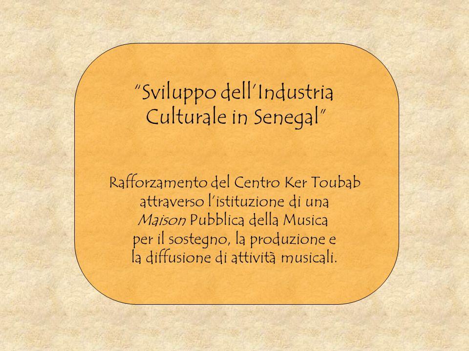 Sviluppo dellIndustria Culturale in Senegal Rafforzamento del Centro Ker Toubab attraverso listituzione di una Maison Pubblica della Musica per il sos
