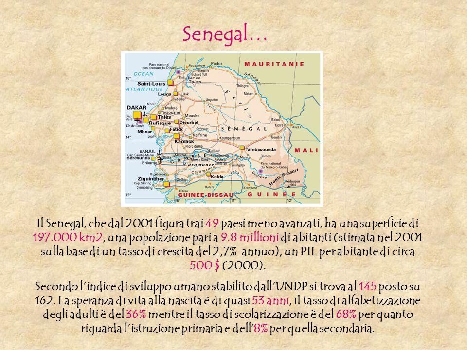 Senegal… Il Senegal, che dal 2001 figura trai 49 paesi meno avanzati, ha una superficie di 197.000 km2, una popolazione pari a 9.8 millioni di abitant