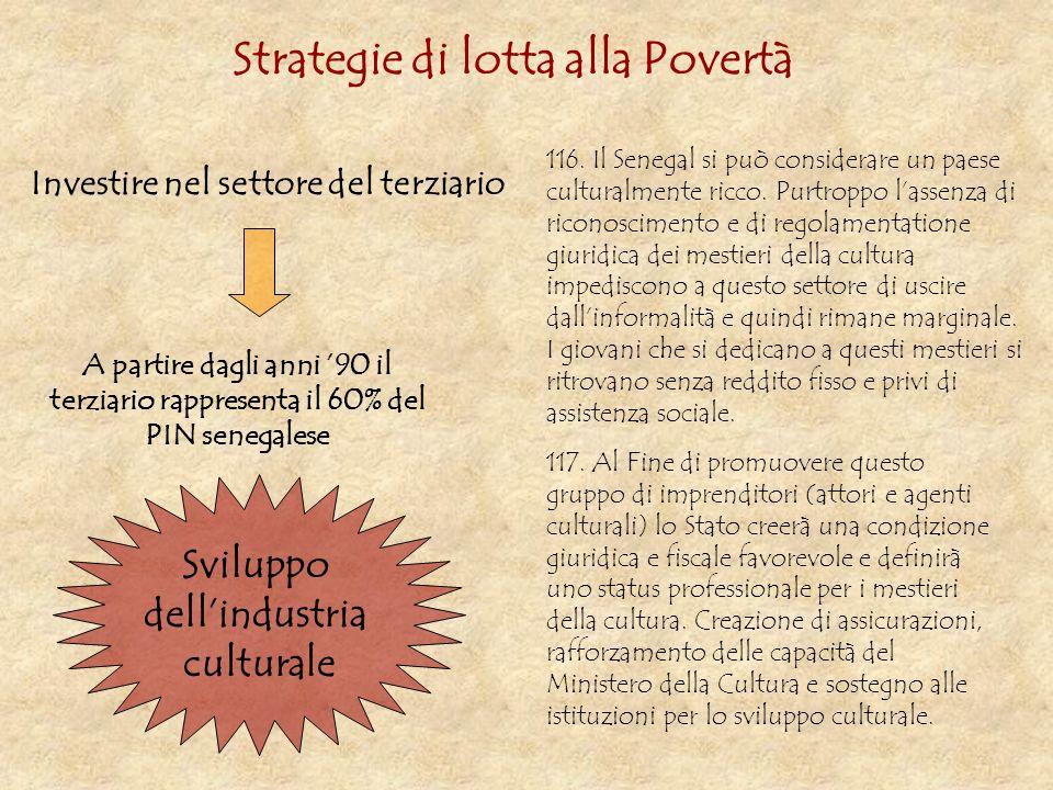 Investire nel settore del terziario A partire dagli anni 90 il terziario rappresenta il 60% del PIN senegalese Strategie di lotta alla Povertà 116. Il