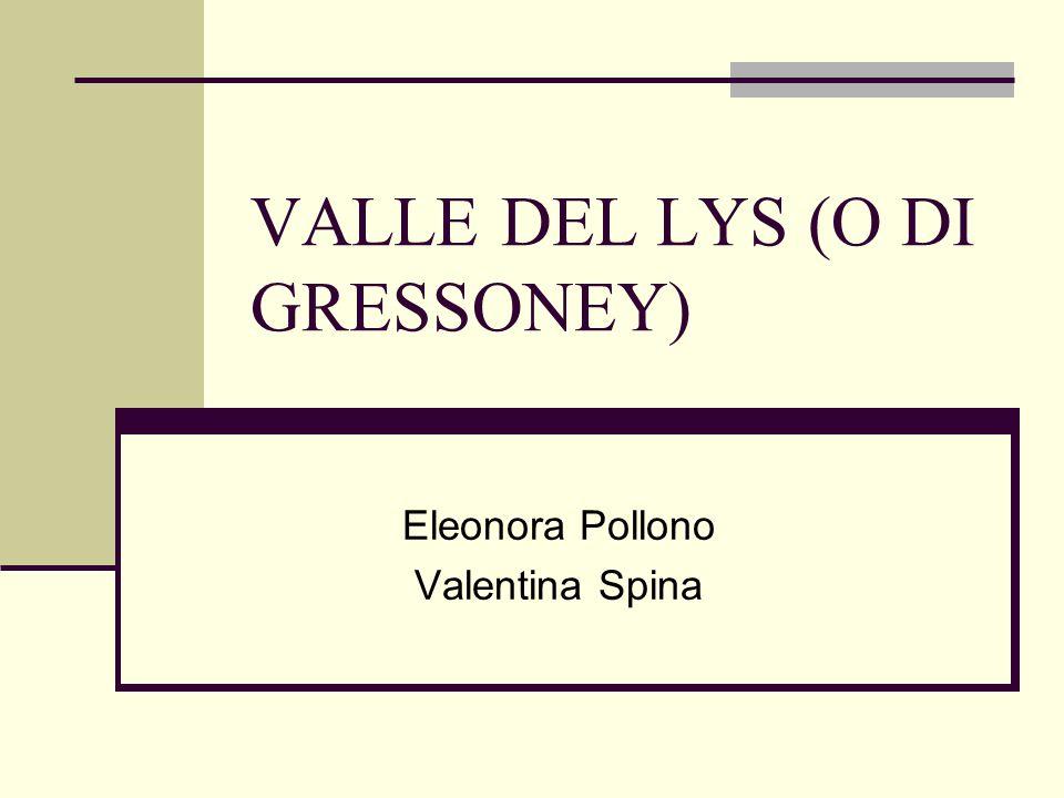 VALLE DEL LYS (O DI GRESSONEY) Eleonora Pollono Valentina Spina