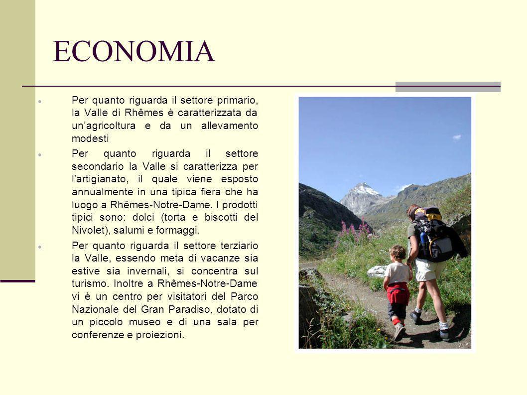 ECONOMIA Per quanto riguarda il settore primario, la Valle di Rhêmes è caratterizzata da unagricoltura e da un allevamento modesti Per quanto riguarda