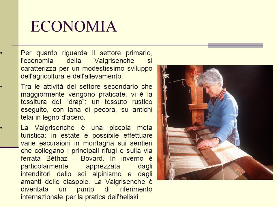 ECONOMIA Per quanto riguarda il settore primario, l'economia della Valgrisenche si caratterizza per un modestissimo sviluppo dell'agricoltura e dell'a