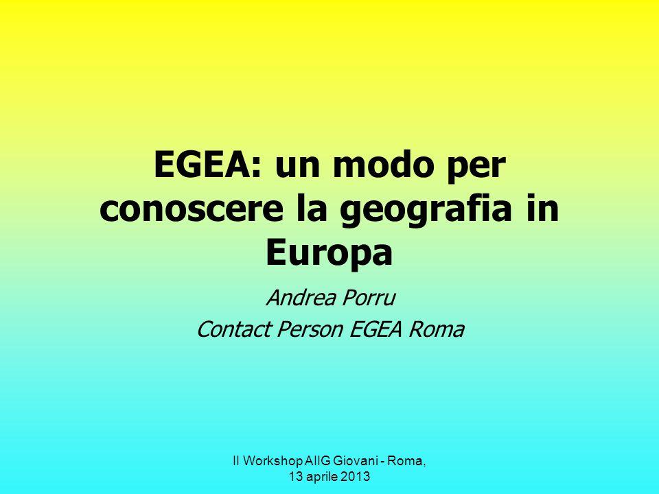 II Workshop AIIG Giovani - Roma, 13 aprile 2013 Info e contatti http://www.egea.eu/discover/about Pagina di Egea Roma http://www.egea.eu/entity/Roma roma@egea.eu
