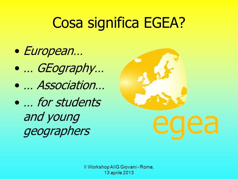 II Workshop AIIG Giovani - Roma, 13 aprile 2013 Cosa significa EGEA.