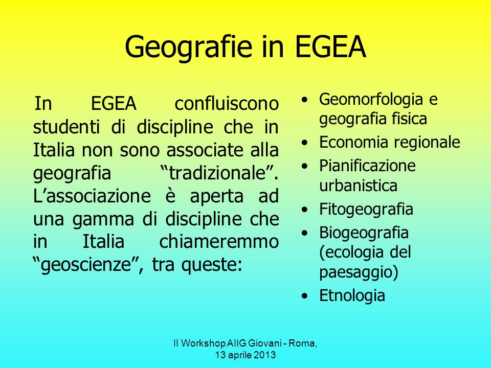 II Workshop AIIG Giovani - Roma, 13 aprile 2013 Dove è presente EGEA.