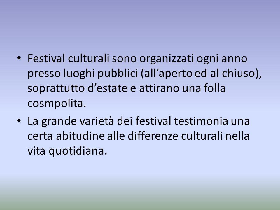 Festival culturali sono organizzati ogni anno presso luoghi pubblici (allaperto ed al chiuso), soprattutto destate e attirano una folla cosmpolita.
