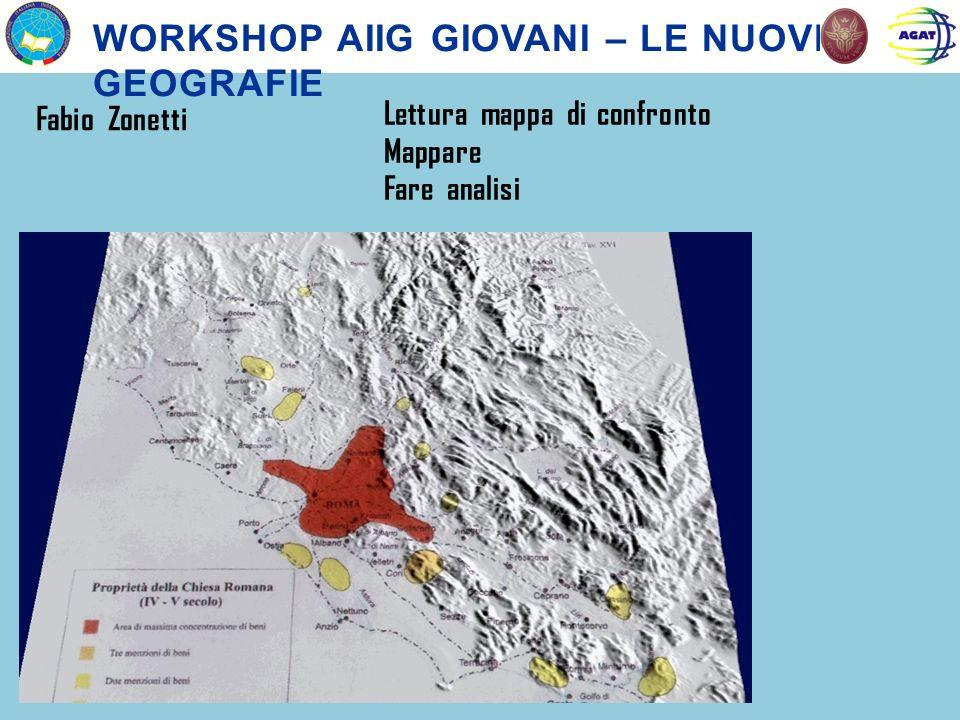 WORKSHOP AIIG GIOVANI – LE NUOVE GEOGRAFIE Fabio Zonetti Lettura mappa di confronto Mappare Fare analisi