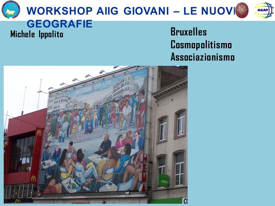 WORKSHOP AIIG GIOVANI – LE NUOVE GEOGRAFIE Michele Ippolito Bruxelles Cosmopolitismo Associazionismo